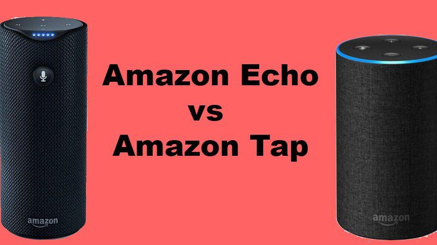 Amazon Echo vs. Amazon Tap: What Makes them Different?